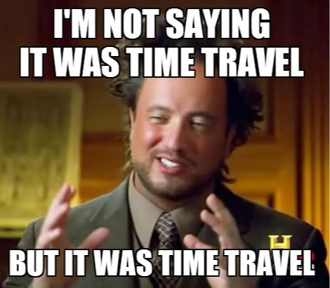 im-not-saying-it-was-time-travel